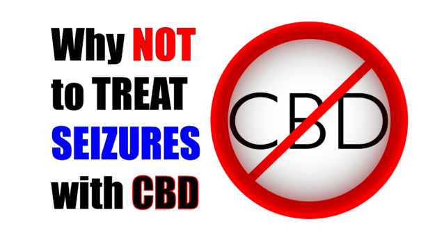 Why CBD is Dangerous For Seizures and Epilepsy