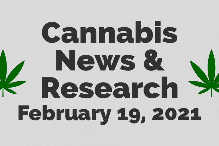 Cannabis News 02/19/2021