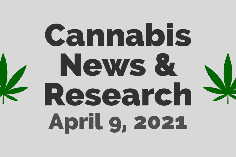 cannabis news and research april 9 2021