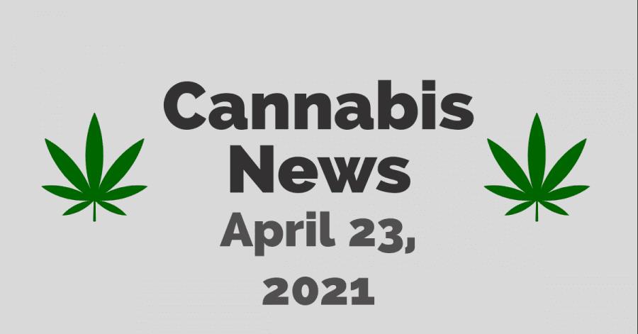 cannabis news 4/23/21